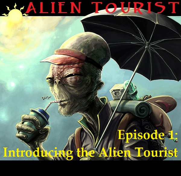 E01 Introducing the Alien Tourist Podcast, Episode 1: Introducing the Alien Tourist